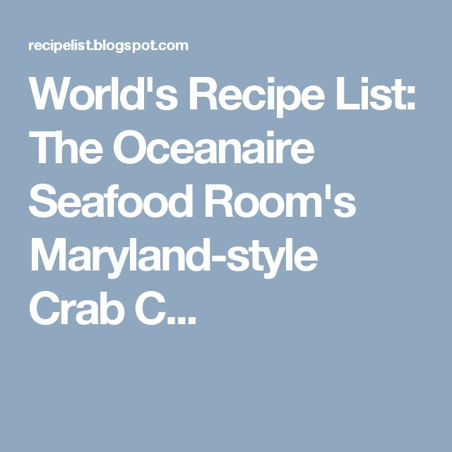 World's Recipe List: The Oceanaire Seafood Room's Maryland-style Crab C...