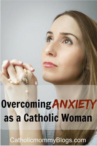 Overcoming anxiety and feelings of being overwhelmed as a Catholic woman by Catholic Mommy Blogs