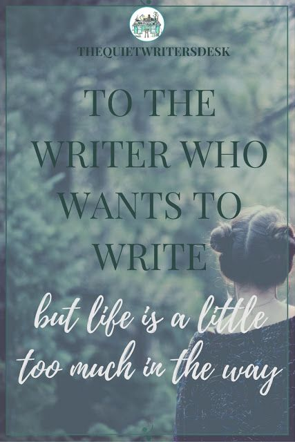 To the Writer Who Wants to Write But Life is a Little Too Much in the Way ... You are a writer because you want to write. You are a writer despite life being a little too much in the way.  Find a big dose of encouragement for writers in this post!