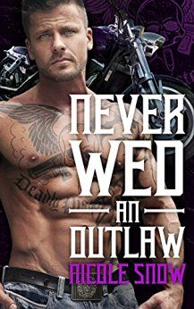 Never Wed an Outlaw: Deadly Pistols MC Romance (Outlaw Love) by Nicole Snow