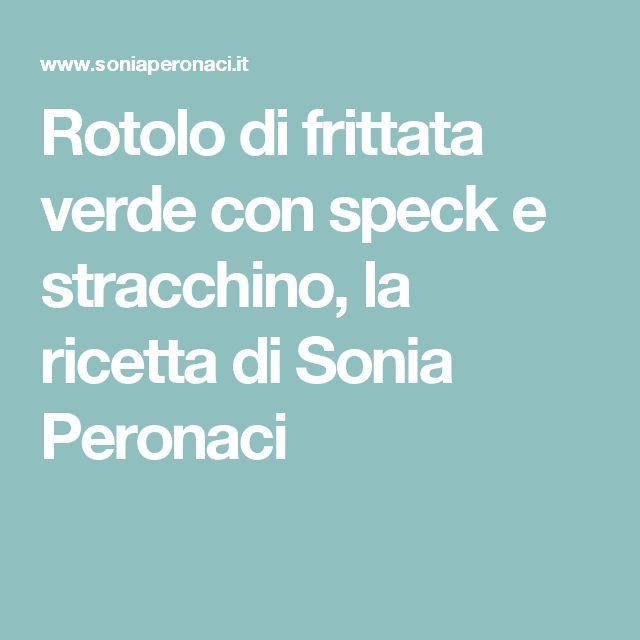 Rotolo di frittata verde con speck e stracchino, la ricetta di Sonia Peronaci