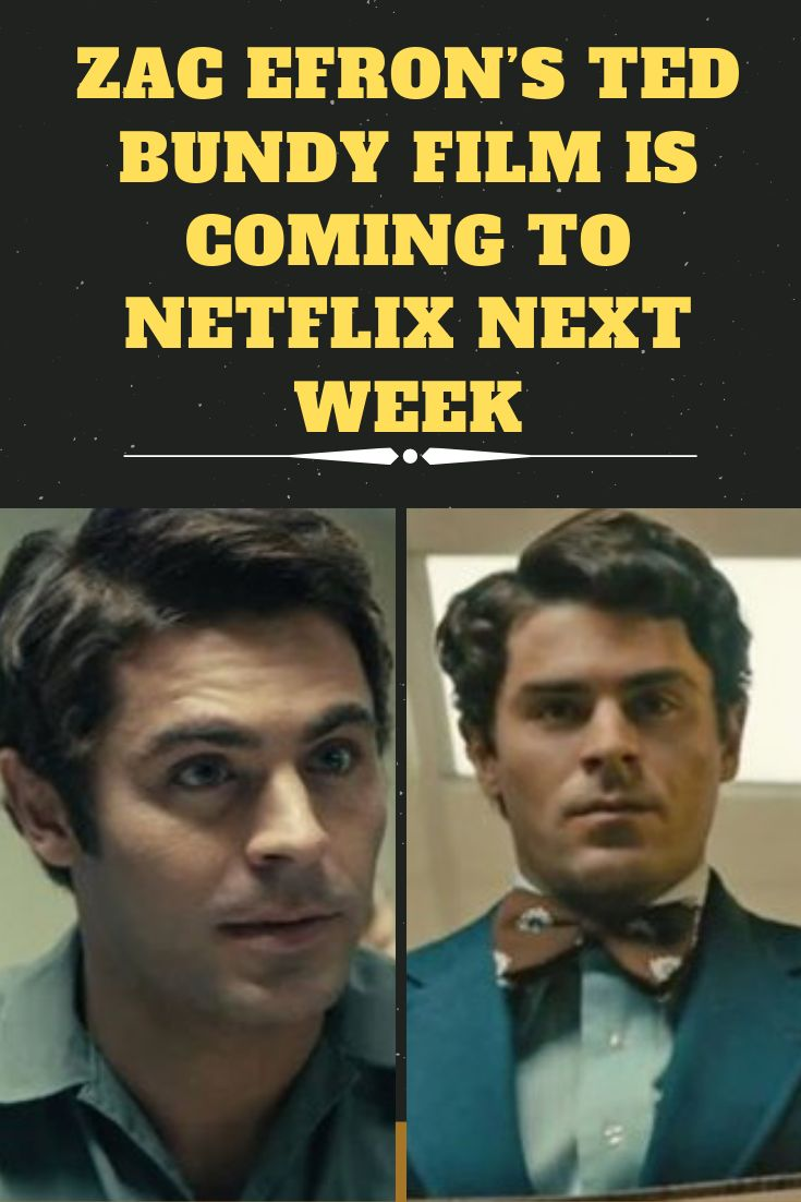 Zac Efron's Ted Bundy Film Is Coming to Netflix Next Week