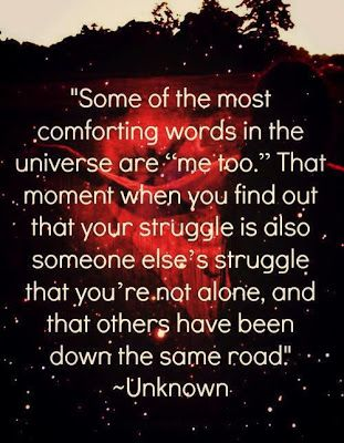 """""""Some of the most comforting words in the universe are""""me too."""""""