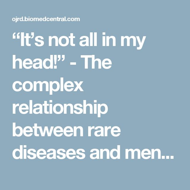 """""""It's not all in my head!"""" - The complex relationship between rare diseases and mental health problems 