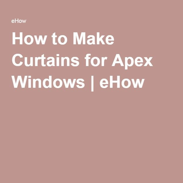 How to Make Curtains for Apex Windows | eHow