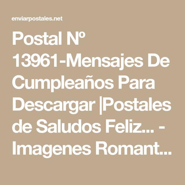 Postal Nº 13961-Mensajes De Cumpleaños Para Descargar |Postales de Saludos Feliz... - Imagenes RomanticasImagenes Romanticas