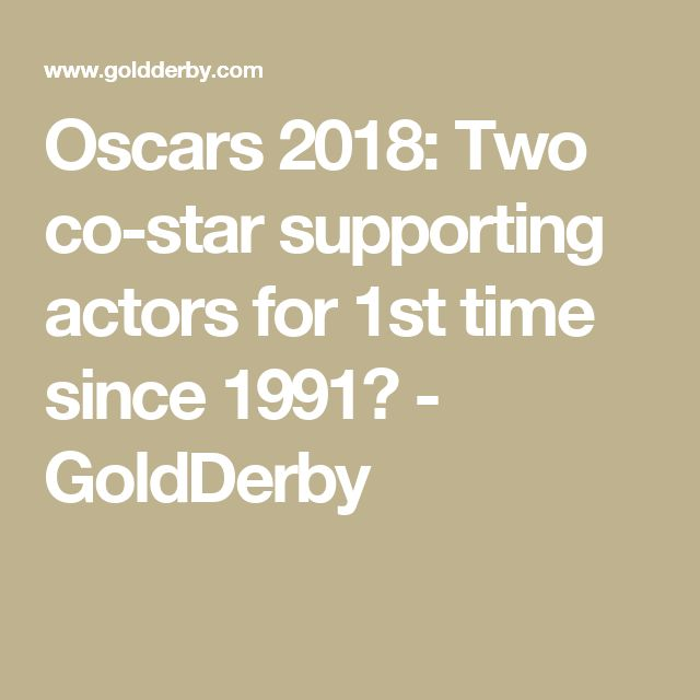Oscars 2018: Two co-star supporting actors for 1st time since 1991? - GoldDerby