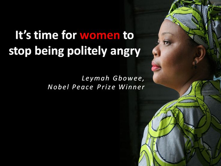 It's time for women to stop being politely angry. -Leymah Gbowee, Nobel Peace Prize Winner #feminism #activism
