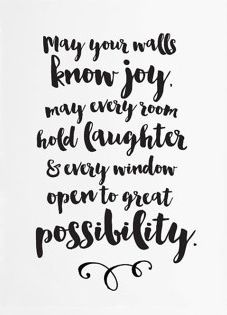 May your walls know joy. May every room hold laughter & every window open to great possibility.