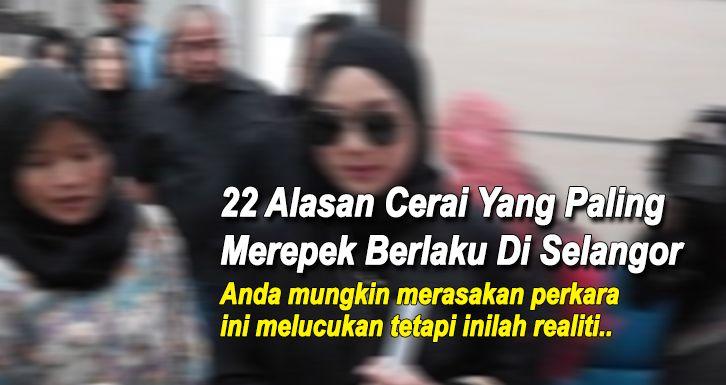 22 Alasan Cerai Yang Paling Merepek Berlaku Di Selangor. No 2 Tu Serius Tak Masuk Akal !   Kita biasa dengar kes-kes perceraian yang remeh temeh di luar negara. Tetapi di dalam negara kita sendiri juga ada dan senarai alasan remeh untuk bercerai ini didedahkan oleh Jabatan Kehakiman Syariah Selangor.  Punggung isteri menggerutu.  Suami tidak pandai melakukan hubungan seks.  Isteri meminta set persalinan 30 jenis warna untuk baju seluar dan aksesori.  Isteri mengotorkan kopiah suami kerana…