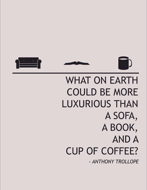 What on earth could be more luxurious than a sofa, a book, and a cup of coffee? -Anthony Trollope #Quote