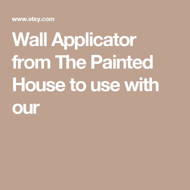 Wall Applicator from The Painted House to use with our