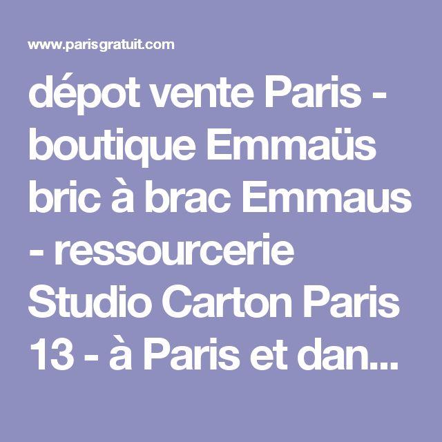 dépot vente Paris - boutique Emmaüs bric à brac Emmaus - ressourcerie Studio Carton Paris 13  - à Paris et dans la région Ile de France  - Friperie Vêtements d'occasion Vintage Store  - Oxfam la bouquinerie - chercher trouver un dépôt vente - depot vente paris  - ACHAT ANTIQUITE BROCANTE - DEPOT VENTE PARIS - TROC DE FRANCE  - CULTURE PAS CHER - PARIS C'EST PAS CHER  - PARIS GRATUIT 2007 2008 2009 2010 2011 2012 2013 2014 2015 - PLUS MARIE PANIC - SITE PARISGRATUIT.COM - SITE INVITATI...