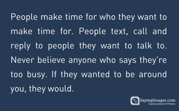 Lifehack - People make time for who they want to make time for  #Busy, #Time, #Want http://sayingimages.com/people-make-time-want-make-time/