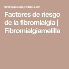 Factores de riesgo de la fibromialgia | Fibromialgiamelilla