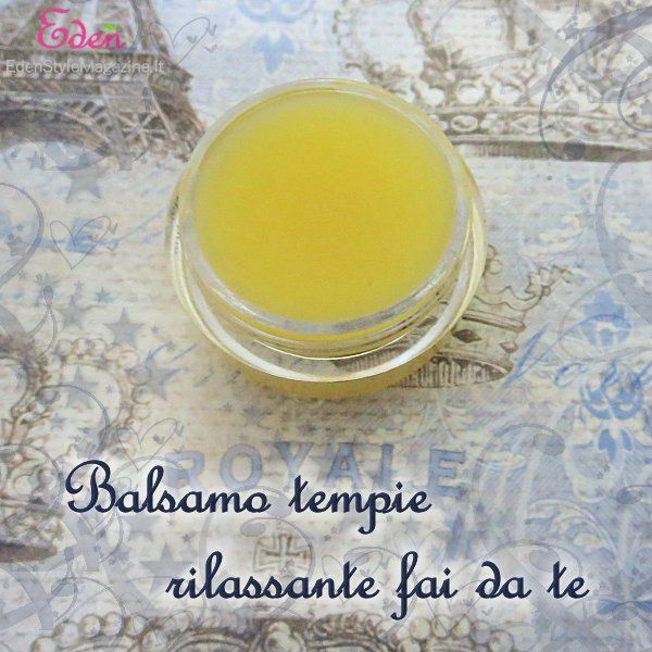 Balsamo tempie rilassante fai da te. Ricette Cosmetici fatti in casa.