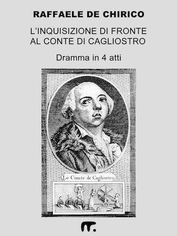 L'Inquisizione di fronte al Conte di Cagliostro – Dramma in 4 Atti