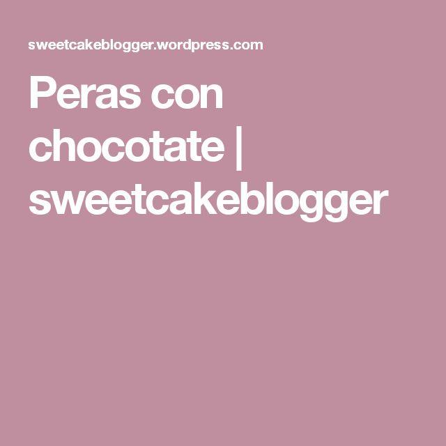 Peras con chocotate | sweetcakeblogger
