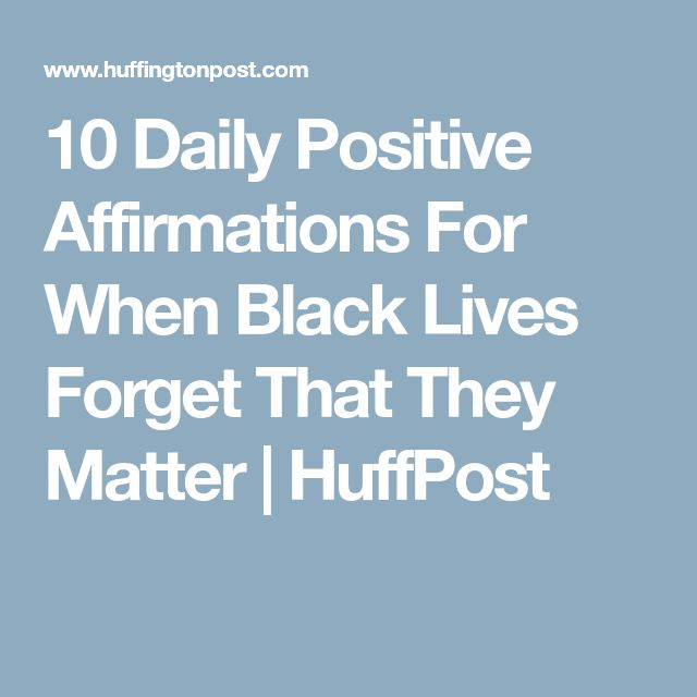 10 Daily Positive Affirmations For When Black Lives Forget That They Matter | HuffPost