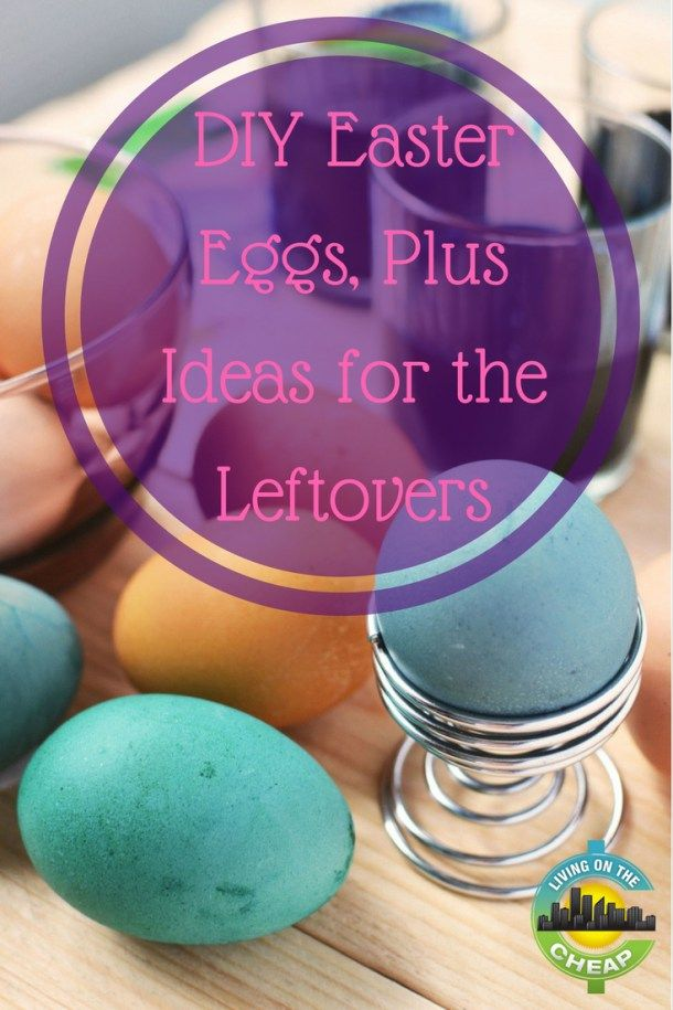 DIY Easter eggs, plus ideas for the leftovers - Living On The Cheap