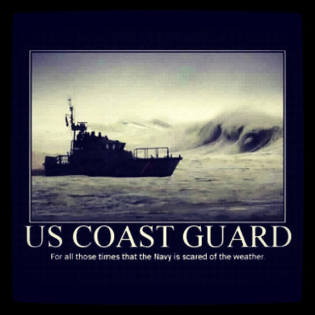 Coast guard. Love this!!! Hahaha!