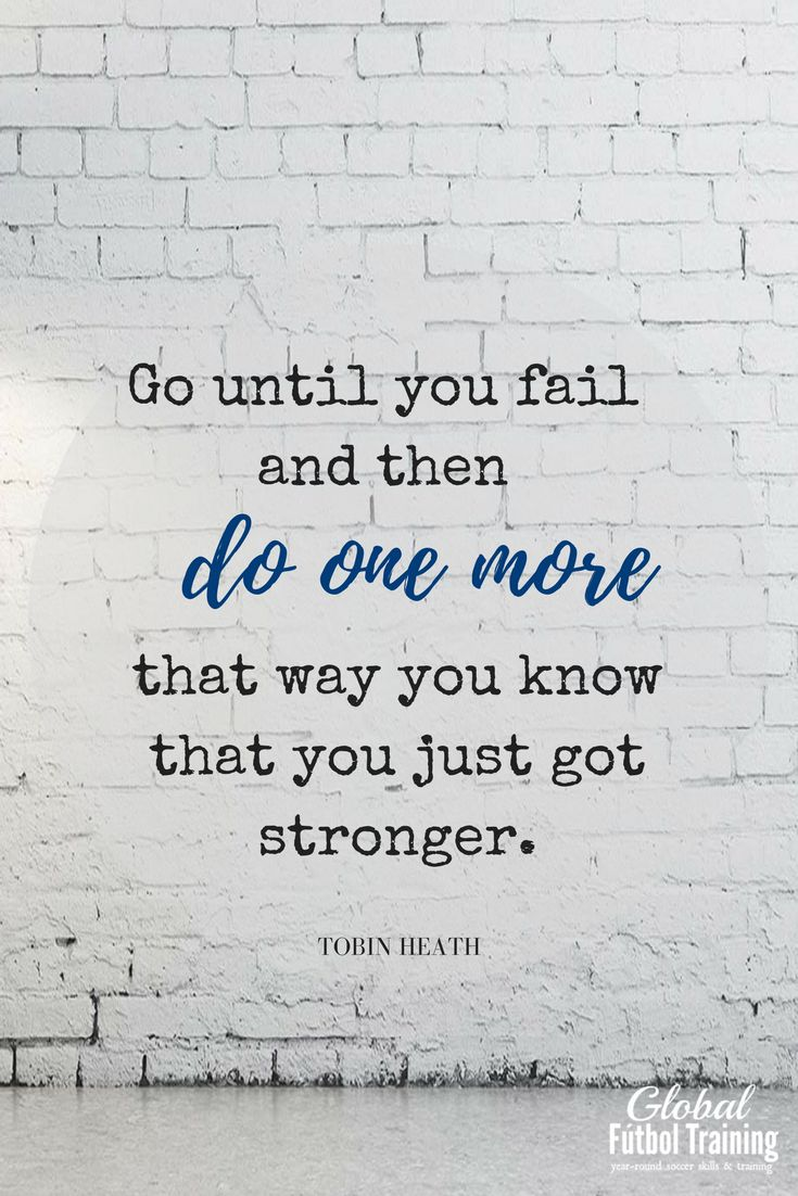 """Go until you fail and then do one more that way you know that you just got stronger."" soccer quotes. sports quotes. athletics. high school sports."
