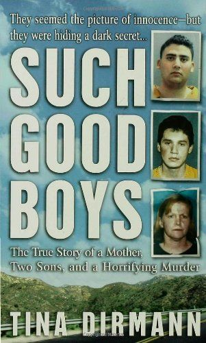 Such Good Boys: The True Story of a Mother, Two Sons and a Horrifying Murder/Tina Dirmann