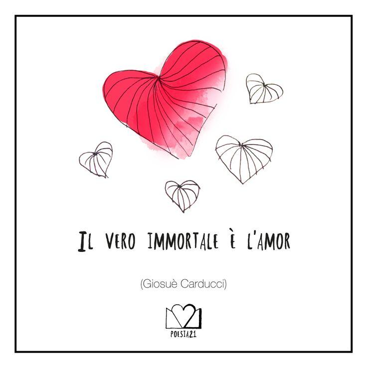 """""""Il vero immortale è l'amor"""" Giosuè Carducci"""