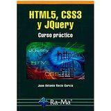 HTML5, CSS3 y JQuery : curso práctico / Juan Antonio Recio García Madrid : Ra Ma, 2016