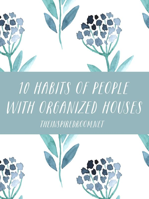 Wish your house was more organized? Come see 10 habits of people with organized houses, and which habits you could incorporate! // The Inspired Room