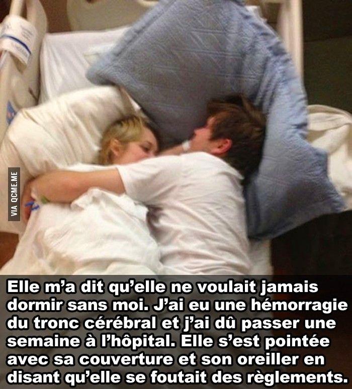 Elle m'a dit qu'elle ne voulait jamais dormir sans moi. J'ai eu une hémorragie  du tronc cérébral et j'ai dû passer une semaine à l'hôpital. Elle s'est pointée avec sa couverture et son oreiller en disant qu'elle se foutait des règlements.