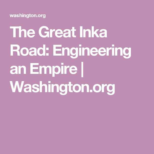 The Great Inka Road: Engineering an Empire | Washington.org