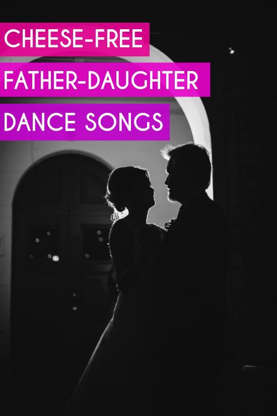 (Nearly) Cheese-Free Father-Daughter Dance Songs (these make me cry) | A Practical Wedding