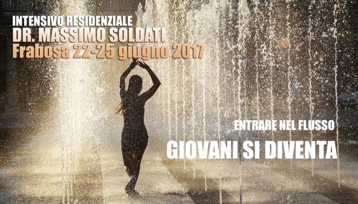 ENTRARE NEL FLUSSO: GIOVANI SI DIVENTA - Seminario residenziale Frabosa 22-25 giugno 2017 •Integrazione Posturale Transpersonale