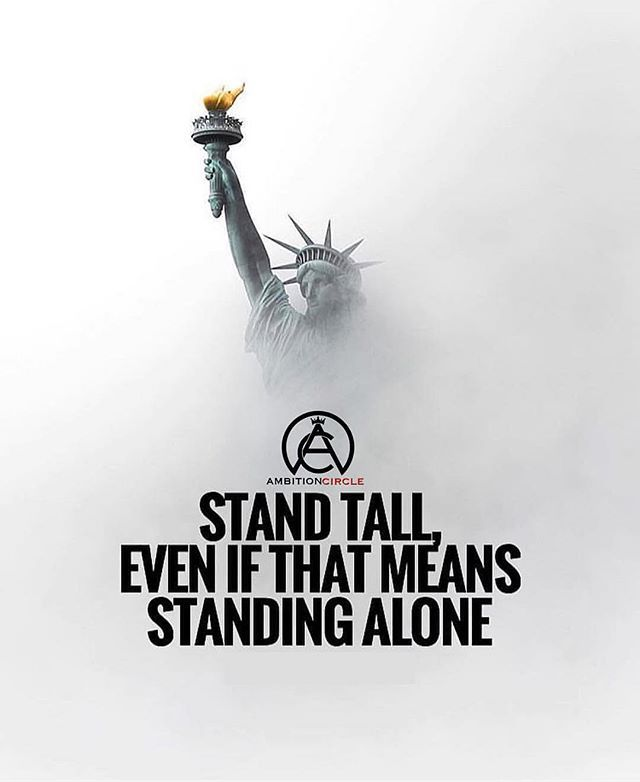 Stand tall even if that means no one's standing with you! - DOUBLE TAP IF YOU AGREE!
