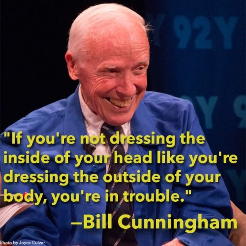 Wise words from the delightful Bill Cunningham.