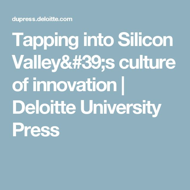 Tapping into Silicon Valley's culture of innovation | Deloitte University Press