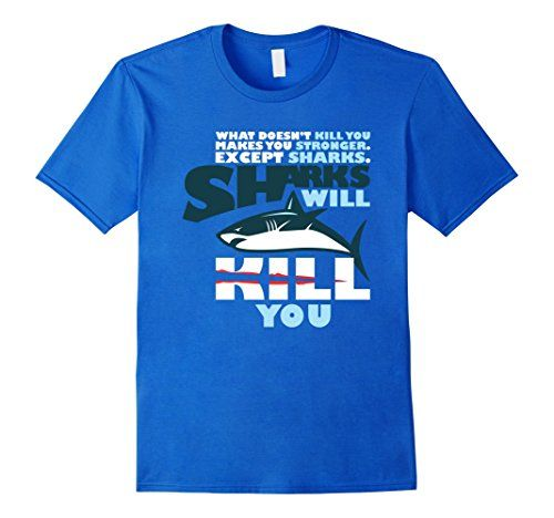 Men's Sharks Will Kill You T Shirt Funny Whatever Doesn't…