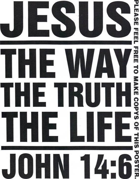 The way, The truth, The life, Jesus----some believe that ...