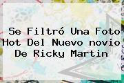 http://tecnoautos.com/wp-content/uploads/imagenes/tendencias/thumbs/se-filtro-una-foto-hot-del-nuevo-novio-de-ricky-martin.jpg novio de Ricky Martin. Se filtró una foto hot del nuevo novio de Ricky Martin, Enlaces, Imágenes, Videos y Tweets - http://tecnoautos.com/actualidad/novio-de-ricky-martin-se-filtro-una-foto-hot-del-nuevo-novio-de-ricky-martin/