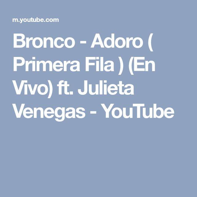 Bronco - Adoro ( Primera Fila ) (En Vivo) ft. Julieta Venegas - YouTube