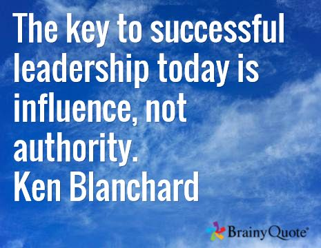 The key to successful leadership today is influence, not authority. Ken Blanchard