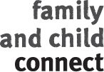 Family and Child Connect can help with a range of family and parenting challenges. They can connect you to local services that can help with: *managing your child's behaviour (e.g. skipping school, running away from home, homework, tantrums) *building better family relationships *stopping any violence at home *budgeting and managing money *alcohol, drug or gambling problems *housing, health care or access to other community or government services. There is no cost.