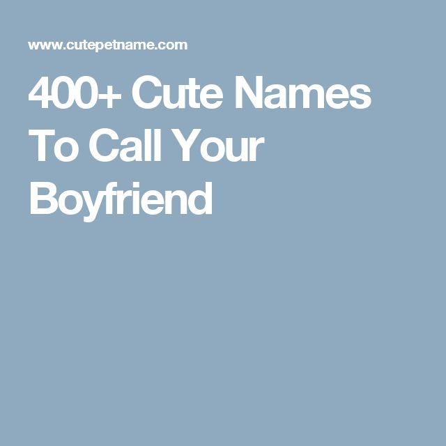 400+ Cute Names To Call Your Boyfriend