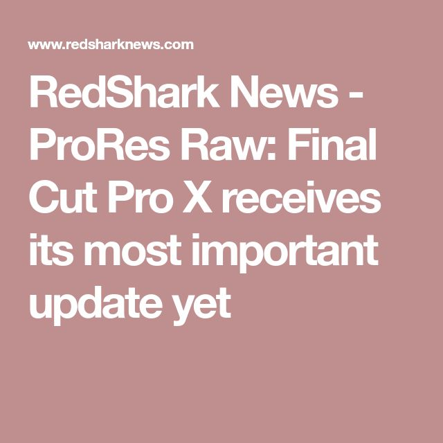 RedShark News - ProRes Raw: Final Cut Pro X receives its most important update yet