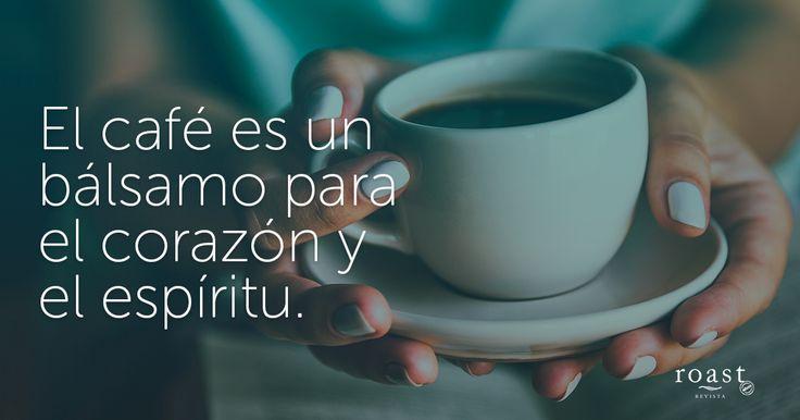 El café es un bálsamo para el corazón y el espíritu.