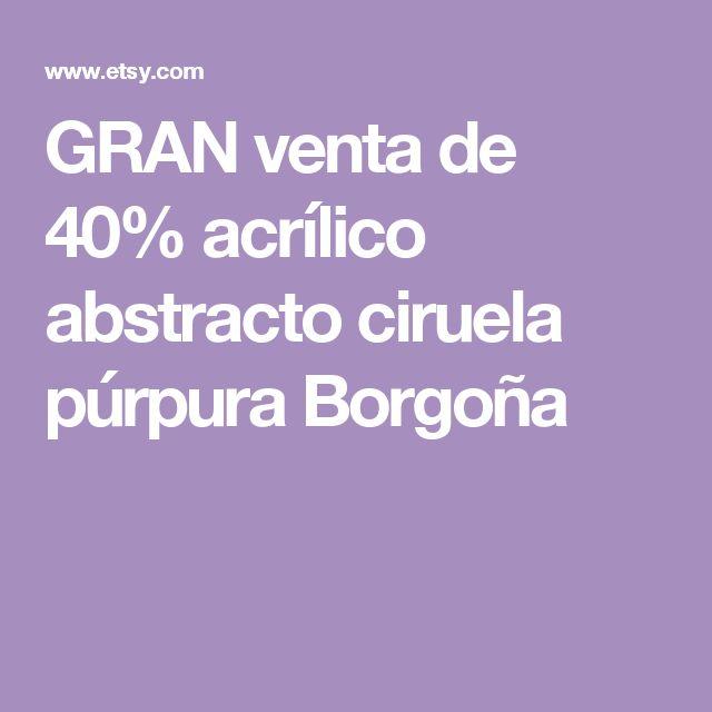 GRAN venta de 40% acrílico abstracto ciruela púrpura Borgoña