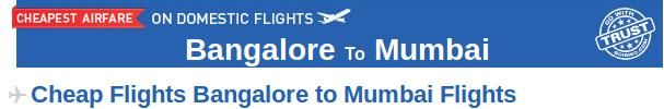 Bangalore to Mumbai Flights- Book your air tickets from Bangalore to Mumbai at affordable prices through Goibibo.com. There are many airlines which provide connecting flight from Bangalore to Mumbai like Indigo, Goair, Spicejet etc. The lowest airfare for Bangalore to Mumbai is Rs 3466. So, hurry up! Get your flight booking done for Bangalore to Mumbai with Goibibo.