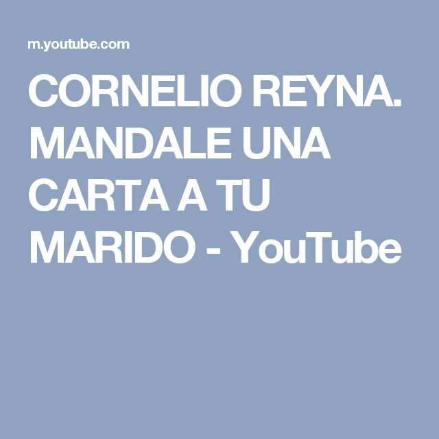 CORNELIO REYNA. MANDALE UNA CARTA A TU MARIDO - YouTube