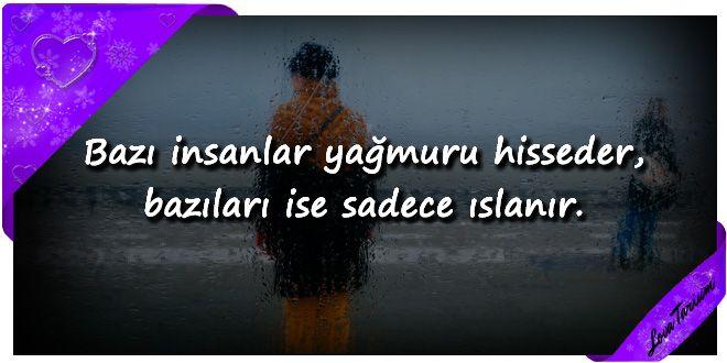 ♥ Bazı insanlar yağmuru hisseder, bazıları ise sadece ıslanır. ...